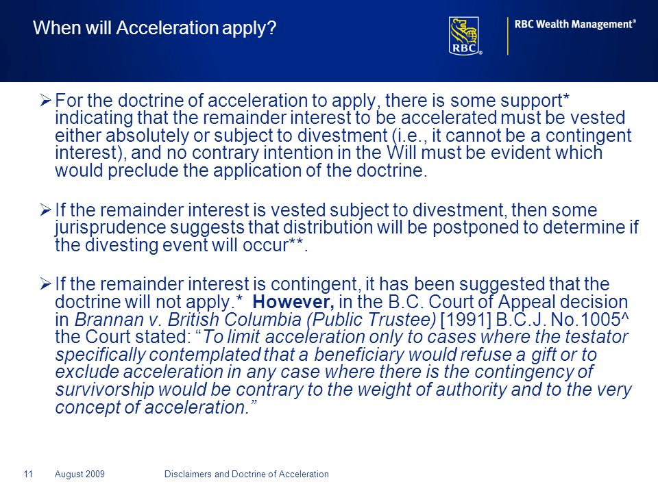 11August 2009Disclaimers and Doctrine of Acceleration When will Acceleration apply? For the doctrine of acceleration to apply, there is some support*
