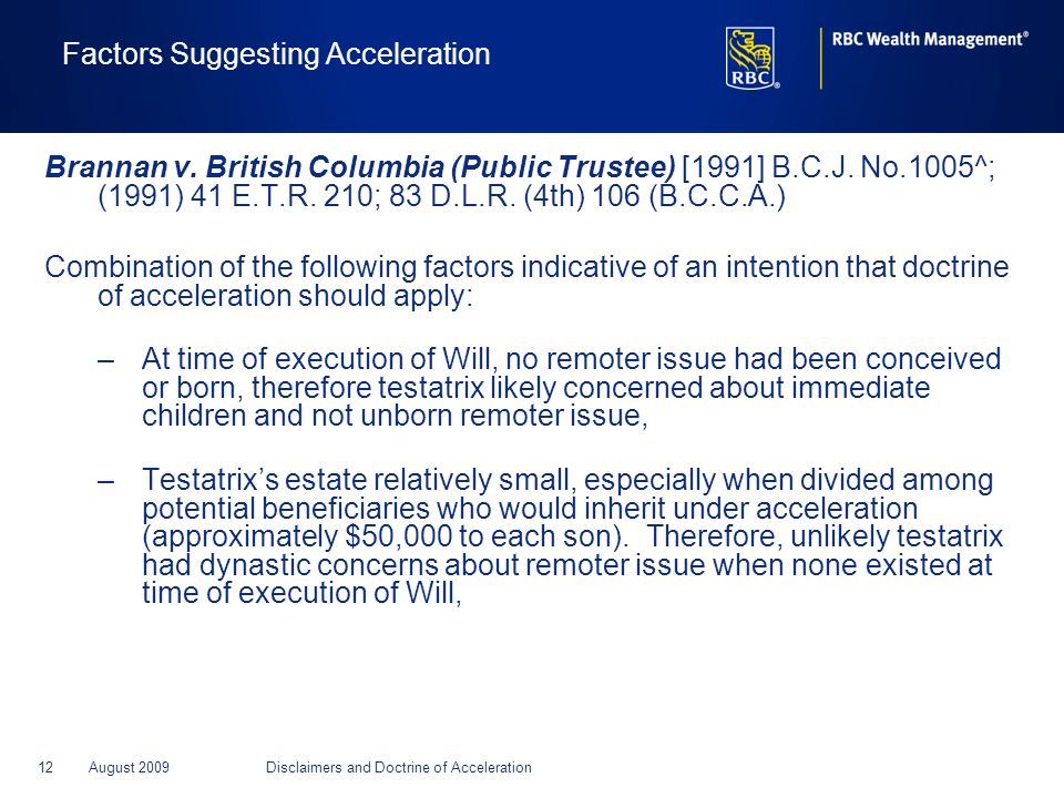 12August 2009Disclaimers and Doctrine of Acceleration Factors Suggesting Acceleration Brannan v. British Columbia (Public Trustee) [1991] B.C.J. No.10