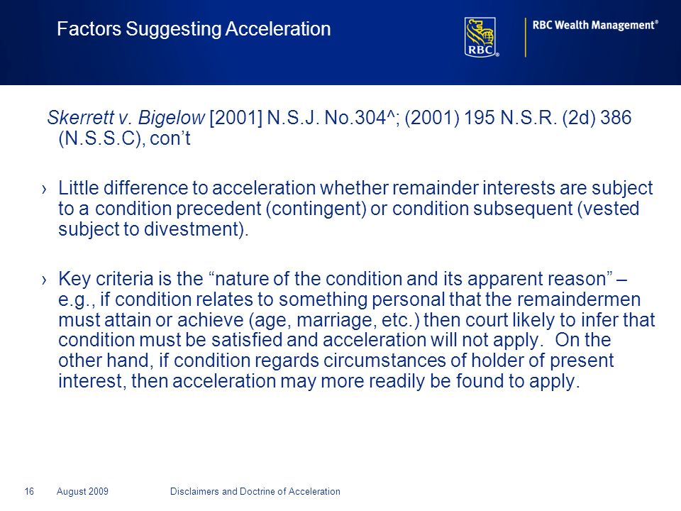 16August 2009Disclaimers and Doctrine of Acceleration Factors Suggesting Acceleration Skerrett v. Bigelow [2001] N.S.J. No.304^; (2001) 195 N.S.R. (2d