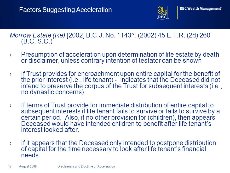 17August 2009Disclaimers and Doctrine of Acceleration Factors Suggesting Acceleration Morrow Estate (Re) [2002] B.C.J. No. 1143^; (2002) 45 E.T.R. (2d