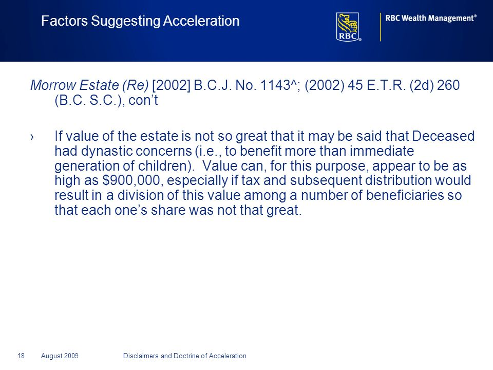 18August 2009Disclaimers and Doctrine of Acceleration Factors Suggesting Acceleration Morrow Estate (Re) [2002] B.C.J. No. 1143^; (2002) 45 E.T.R. (2d