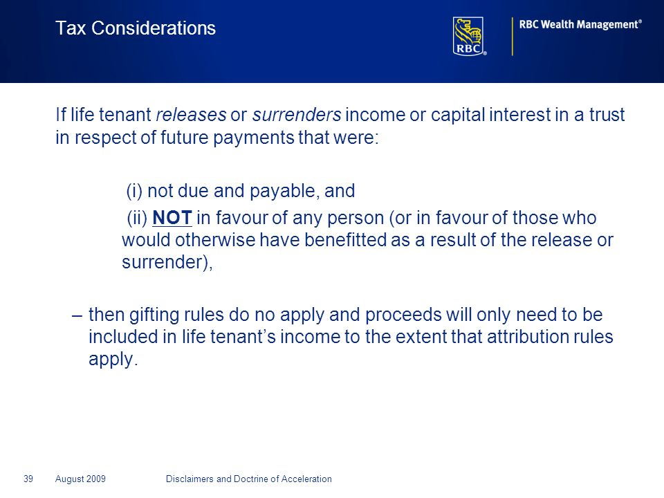 39August 2009Disclaimers and Doctrine of Acceleration Tax Considerations If life tenant releases or surrenders income or capital interest in a trust i