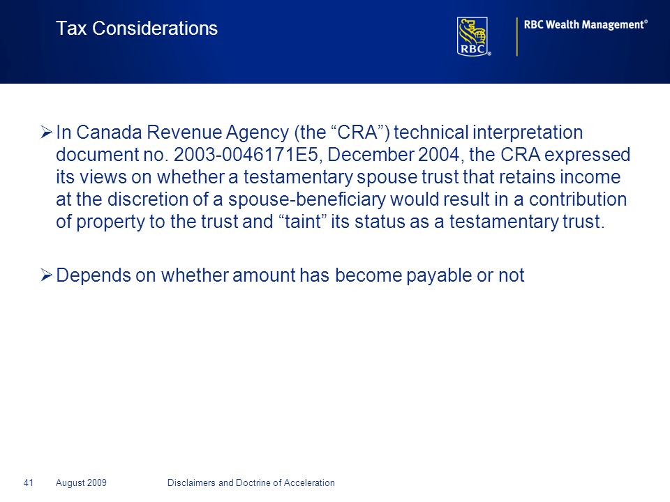 41August 2009Disclaimers and Doctrine of Acceleration Tax Considerations In Canada Revenue Agency (the CRA) technical interpretation document no. 2003