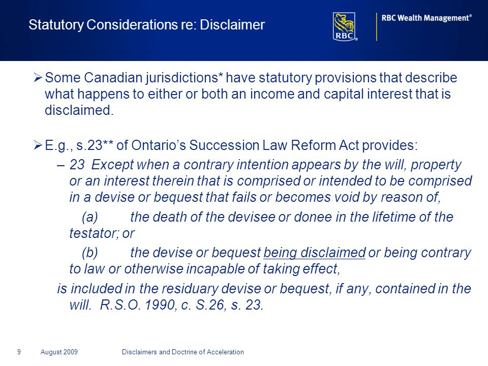 9August 2009Disclaimers and Doctrine of Acceleration Statutory Considerations re: Disclaimer Some Canadian jurisdictions* have statutory provisions th