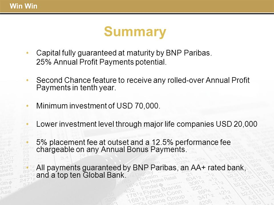 Summary Capital fully guaranteed at maturity by BNP Paribas. 25% Annual Profit Payments potential. Second Chance feature to receive any rolled-over An