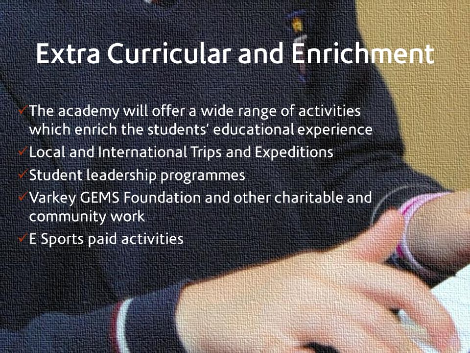 Extra Curricular and Enrichment The academy will offer a wide range of activities which enrich the students educational experience Local and Internati