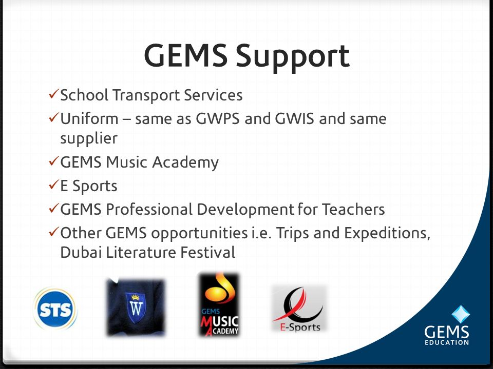 GEMS Support School Transport Services Uniform – same as GWPS and GWIS and same supplier GEMS Music Academy E Sports GEMS Professional Development for