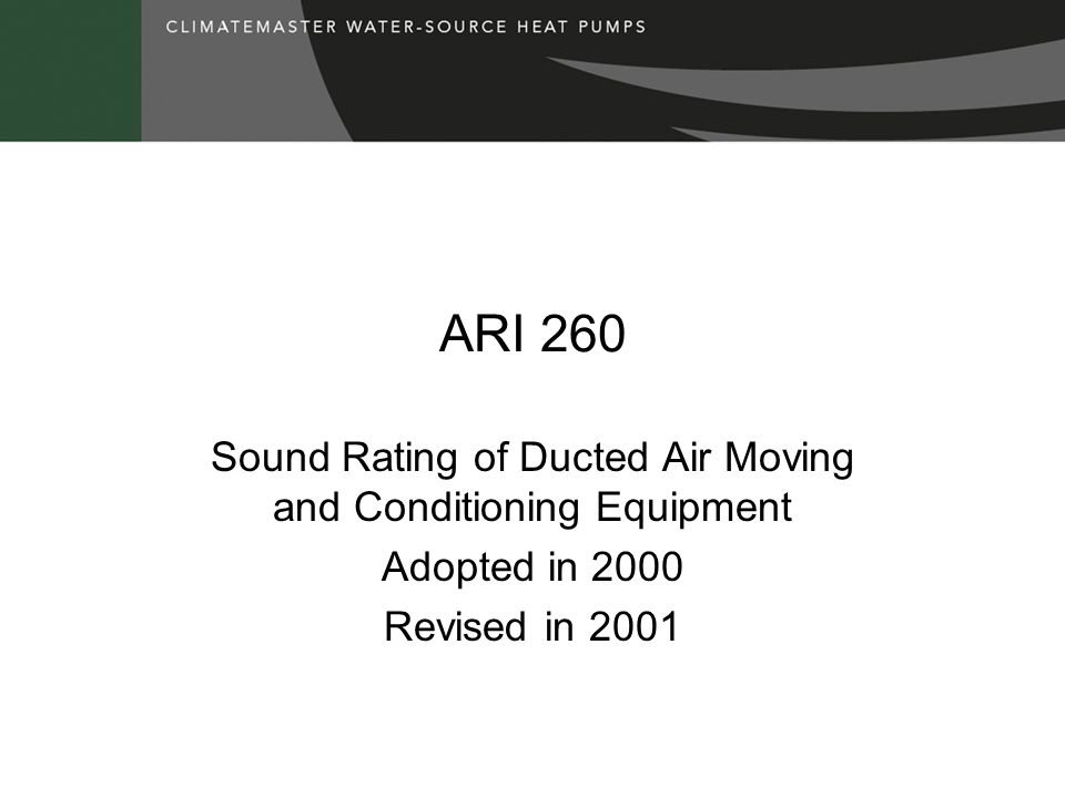 ARI 260 Sound Rating of Ducted Air Moving and Conditioning Equipment Adopted in 2000 Revised in 2001