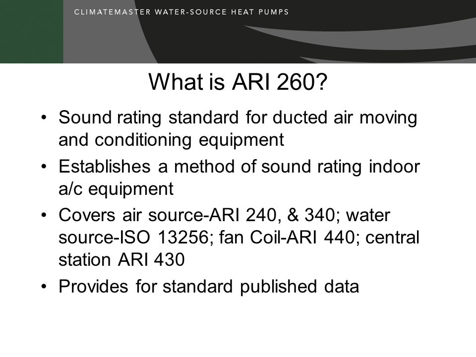 What is ARI 260? Sound rating standard for ducted air moving and conditioning equipment Establishes a method of sound rating indoor a/c equipment Cove