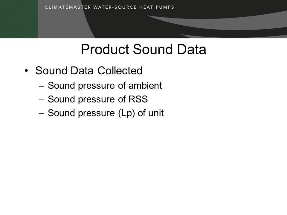 Product Sound Data Sound Data Collected –Sound pressure of ambient –Sound pressure of RSS –Sound pressure (Lp) of unit