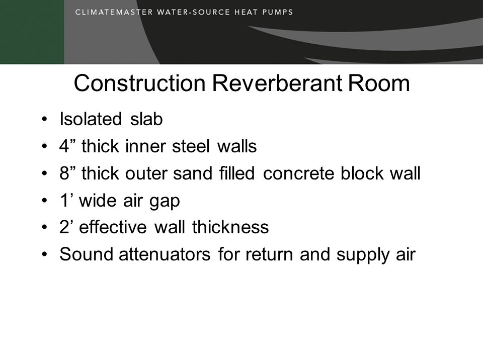 Construction Reverberant Room Isolated slab 4 thick inner steel walls 8 thick outer sand filled concrete block wall 1 wide air gap 2 effective wall th