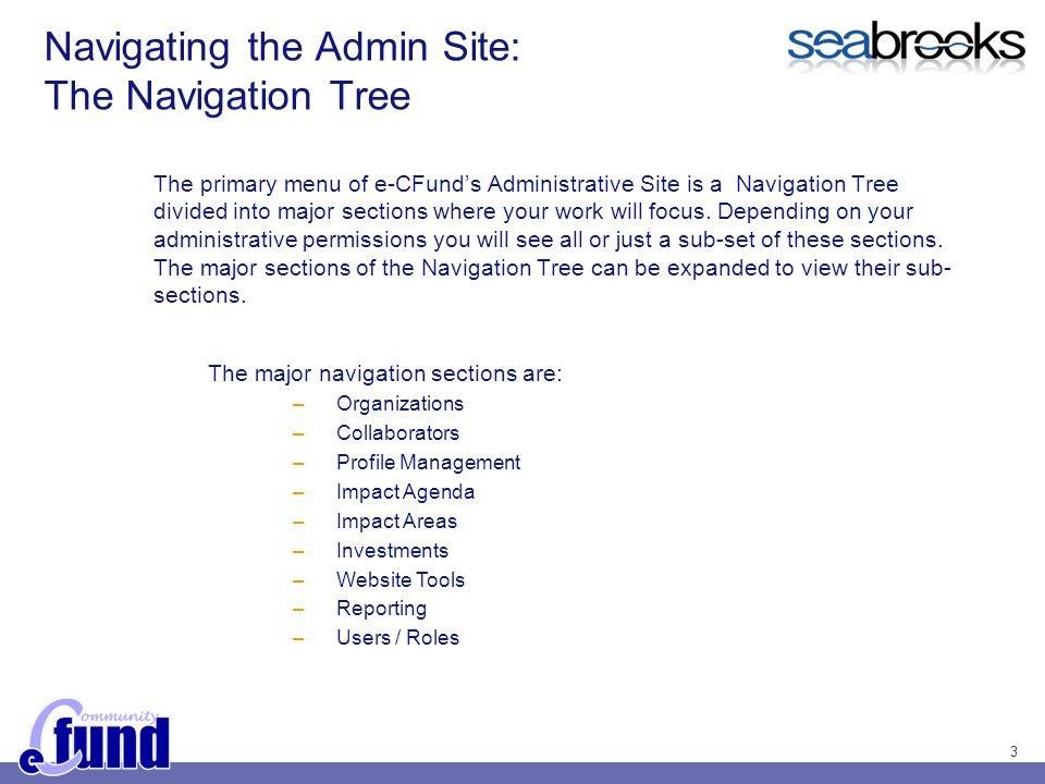 3 Navigating the Admin Site: The Navigation Tree The primary menu of e-CFunds Administrative Site is a Navigation Tree divided into major sections where your work will focus.
