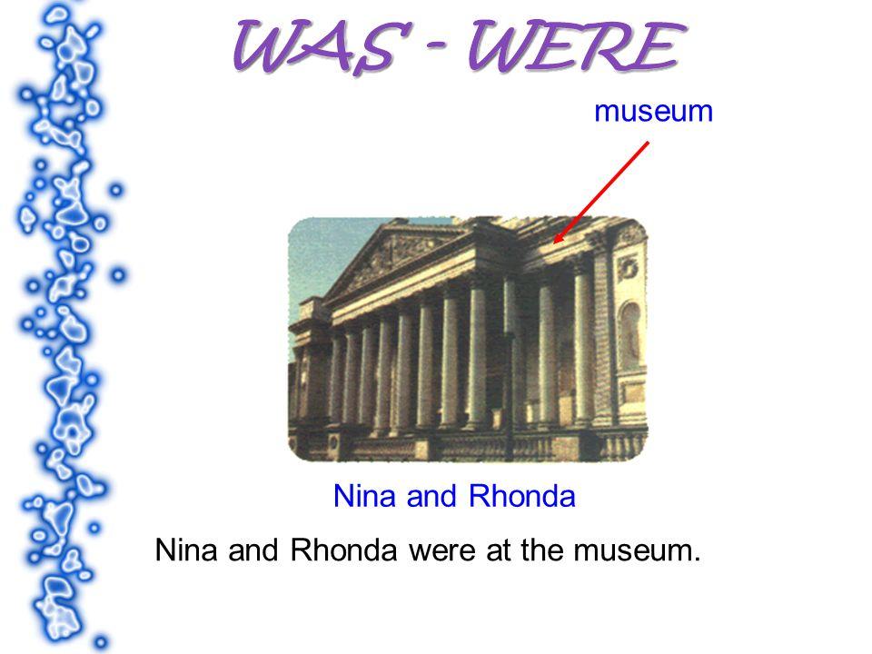 museum Nina and Rhonda Nina and Rhonda were at the museum.