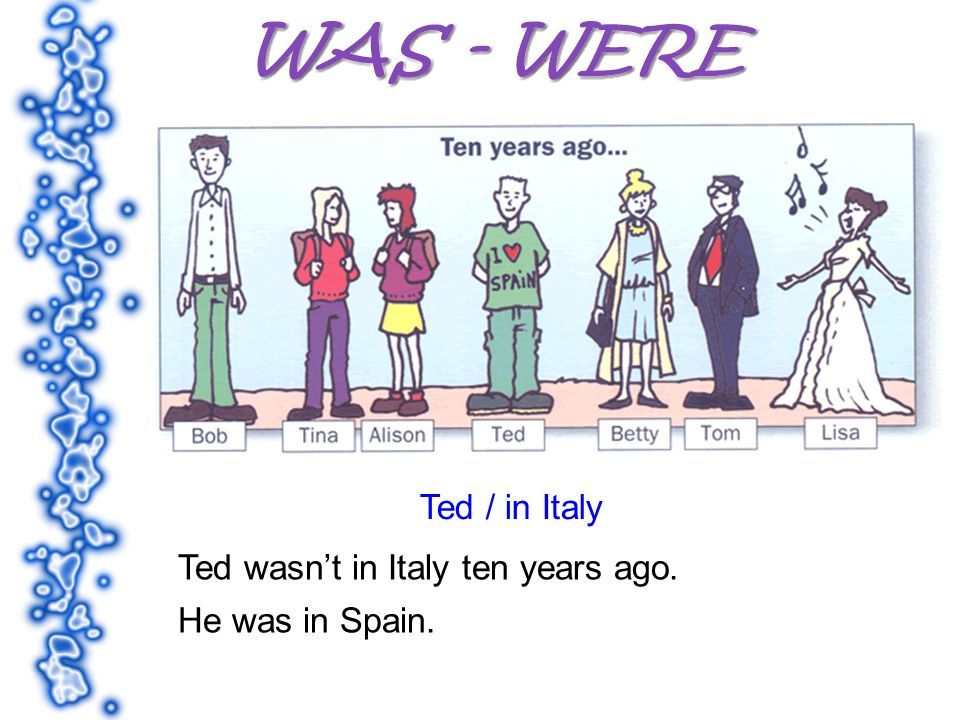 Ted / in Italy Ted wasnt in Italy ten years ago. He was in Spain.