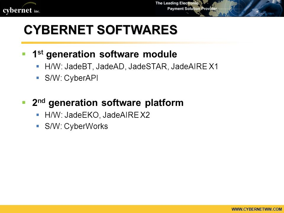 WWW.CYBERNETWW.COM CYBERNET SOFTWARES 1 st generation software module H/W: JadeBT, JadeAD, JadeSTAR, JadeAIRE X1 S/W: CyberAPI 2 nd generation softwar