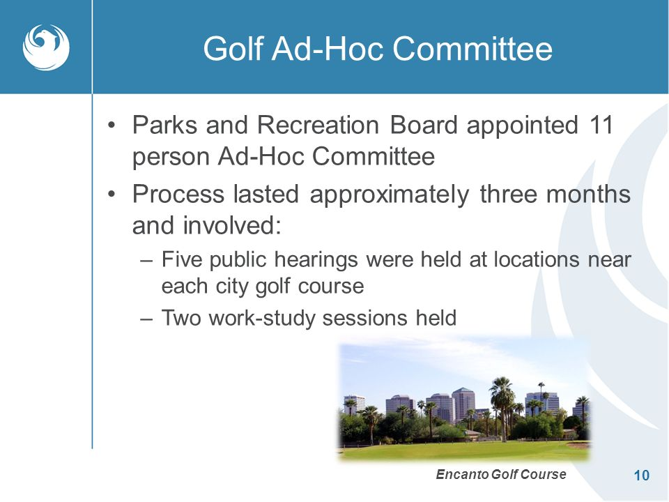 10 Golf Ad-Hoc Committee Parks and Recreation Board appointed 11 person Ad-Hoc Committee Process lasted approximately three months and involved: –Five