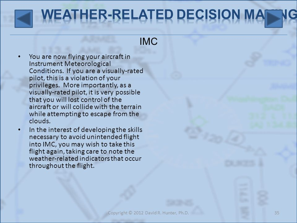 IMC You are now flying your aircraft in Instrument Meteorological Conditions. If you are a visually-rated pilot, this is a violation of your privilege