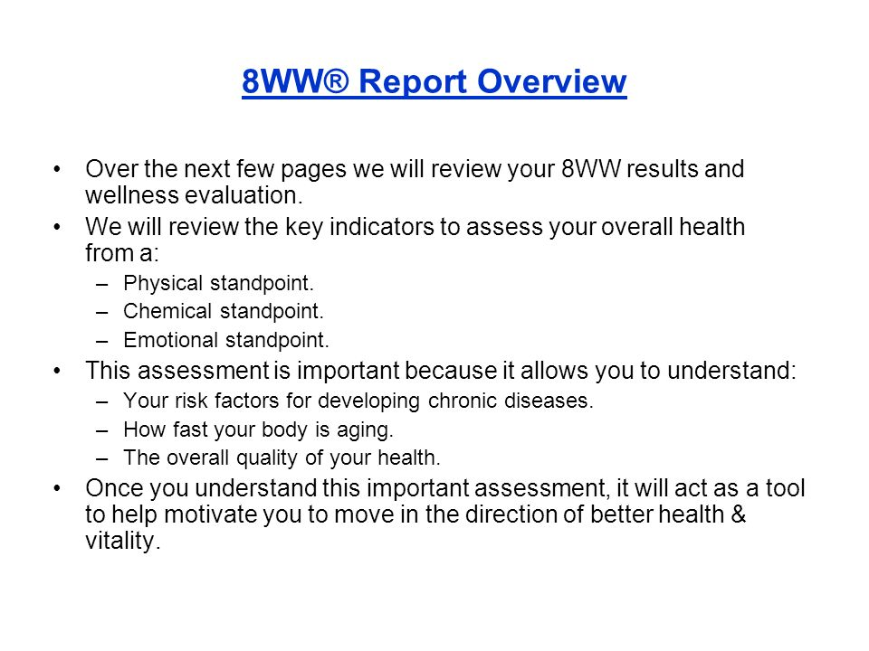8WW® Report Overview Over the next few pages we will review your 8WW results and wellness evaluation. We will review the key indicators to assess your