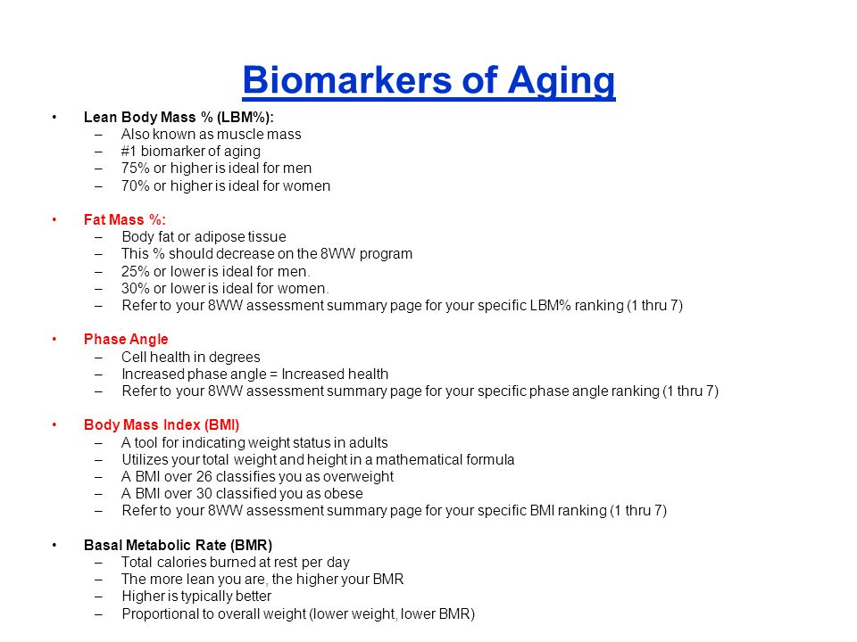 Biomarkers of Aging Lean Body Mass % (LBM%): –Also known as muscle mass –#1 biomarker of aging –75% or higher is ideal for men –70% or higher is ideal