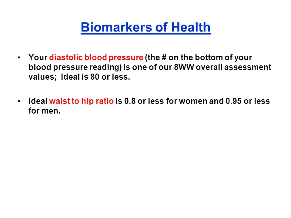 Biomarkers of Health Your diastolic blood pressure (the # on the bottom of your blood pressure reading) is one of our 8WW overall assessment values; I