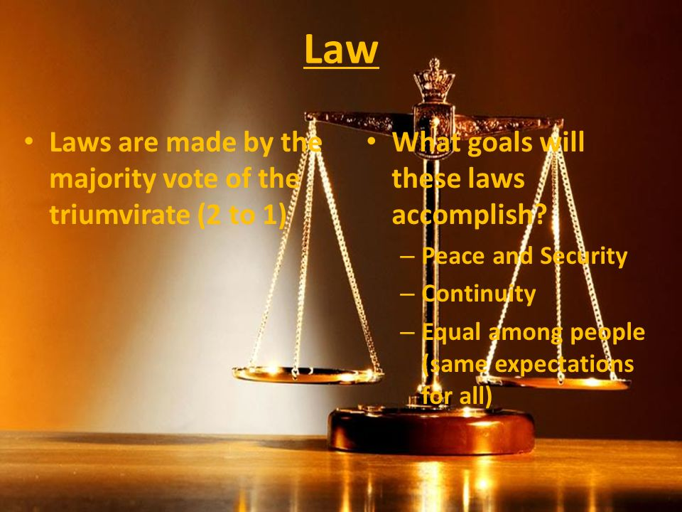 Law Laws are made by the majority vote of the triumvirate (2 to 1) What goals will these laws accomplish.