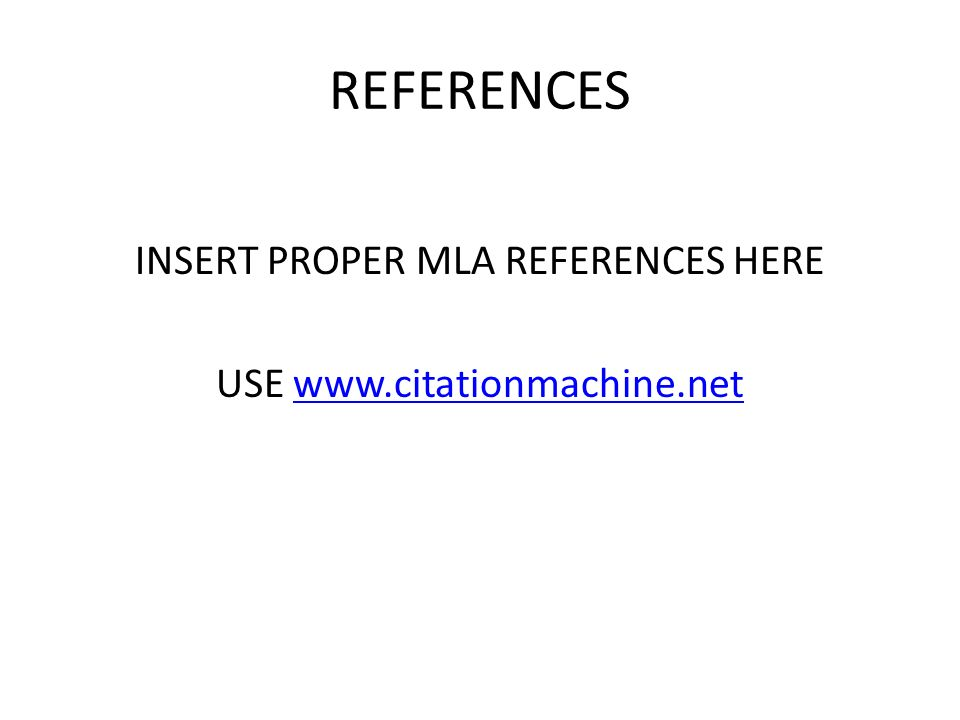 REFERENCES INSERT PROPER MLA REFERENCES HERE USE www.citationmachine.netwww.citationmachine.net