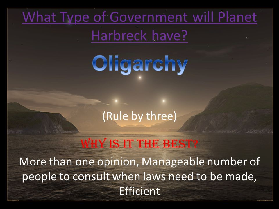 What Type of Government will Planet Harbreck have? (Rule by three) Why is it the best? More than one opinion, Manageable number of people to consult w