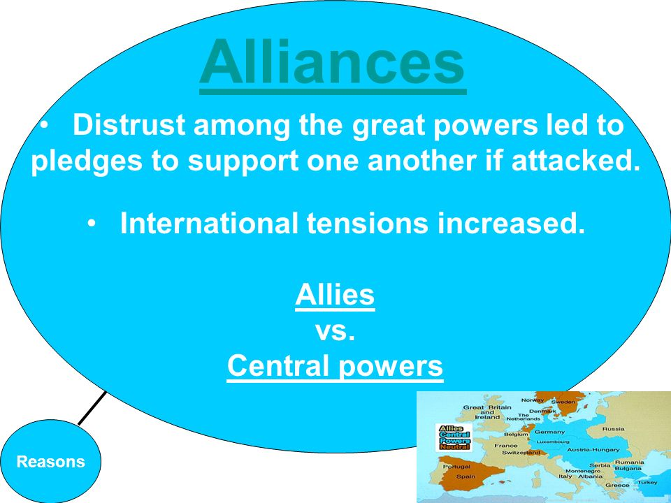 Distrust among the great powers led to pledges to support one another if attacked. International tensions increased. Allies vs. Central powers Reasons