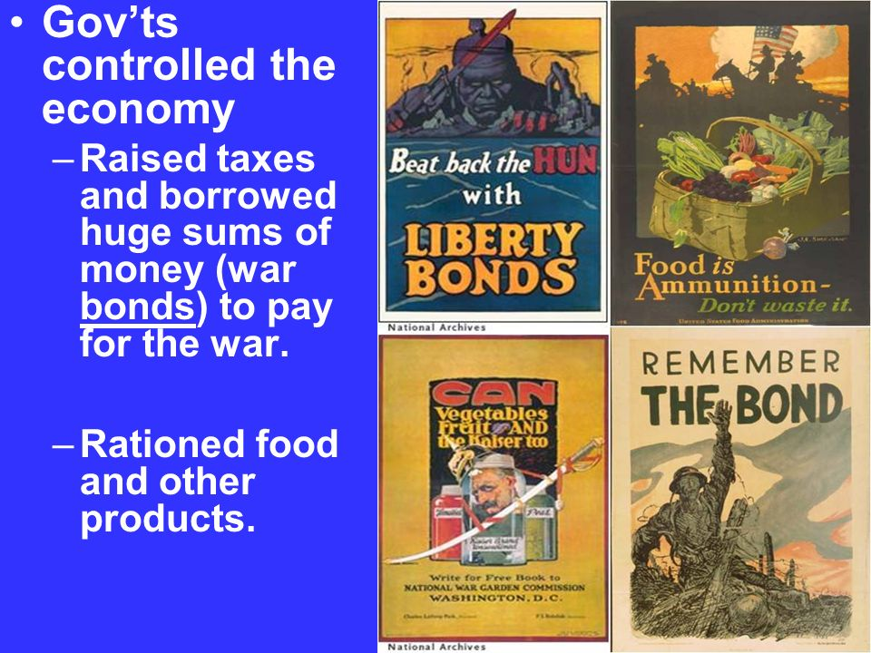 Govts controlled the economy –Raised taxes and borrowed huge sums of money (war bonds) to pay for the war. –Rationed food and other products.