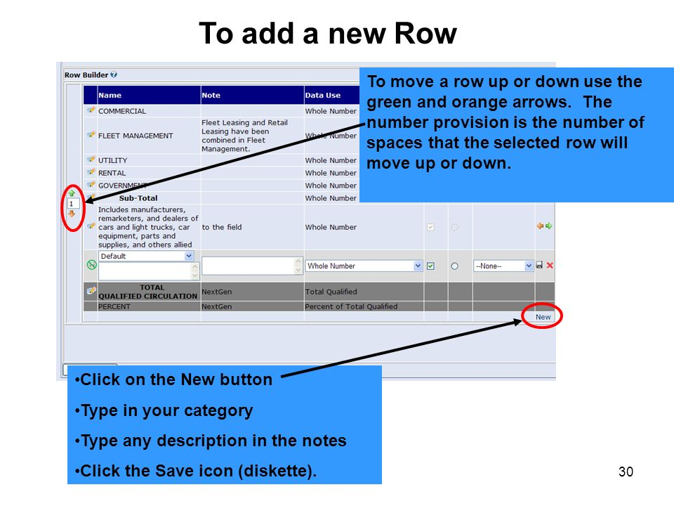 30 Click on the New button Type in your category Type any description in the notes Click the Save icon (diskette). To add a new Row To move a row up o