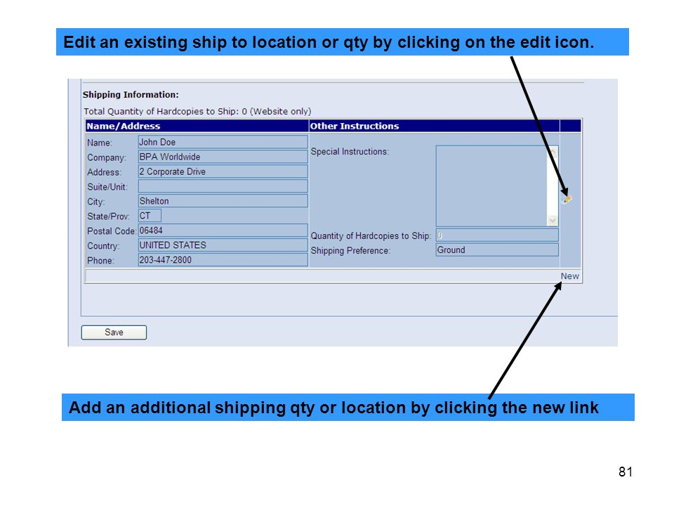 81 Edit an existing ship to location or qty by clicking on the edit icon. Add an additional shipping qty or location by clicking the new link