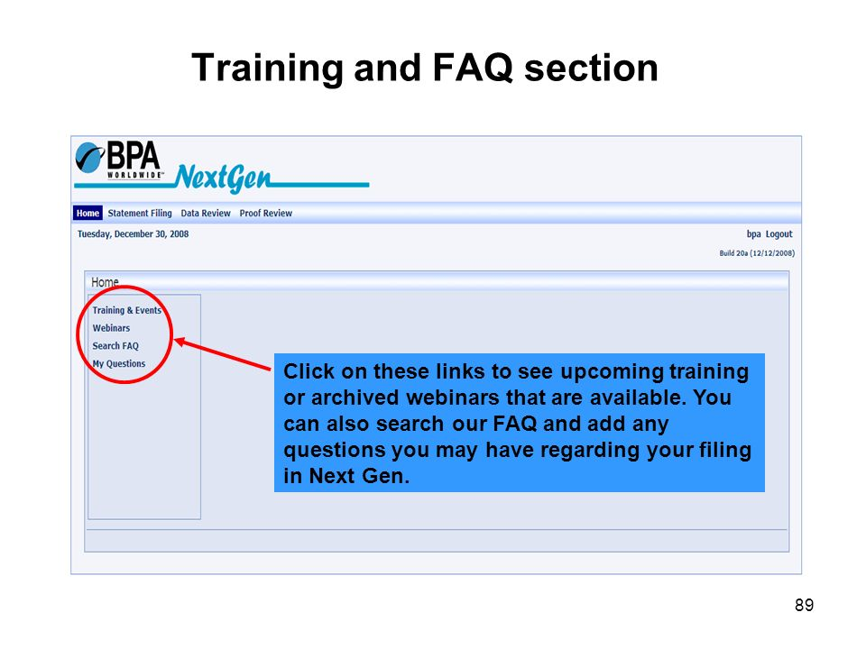 89 Training and FAQ section Click on these links to see upcoming training or archived webinars that are available. You can also search our FAQ and add