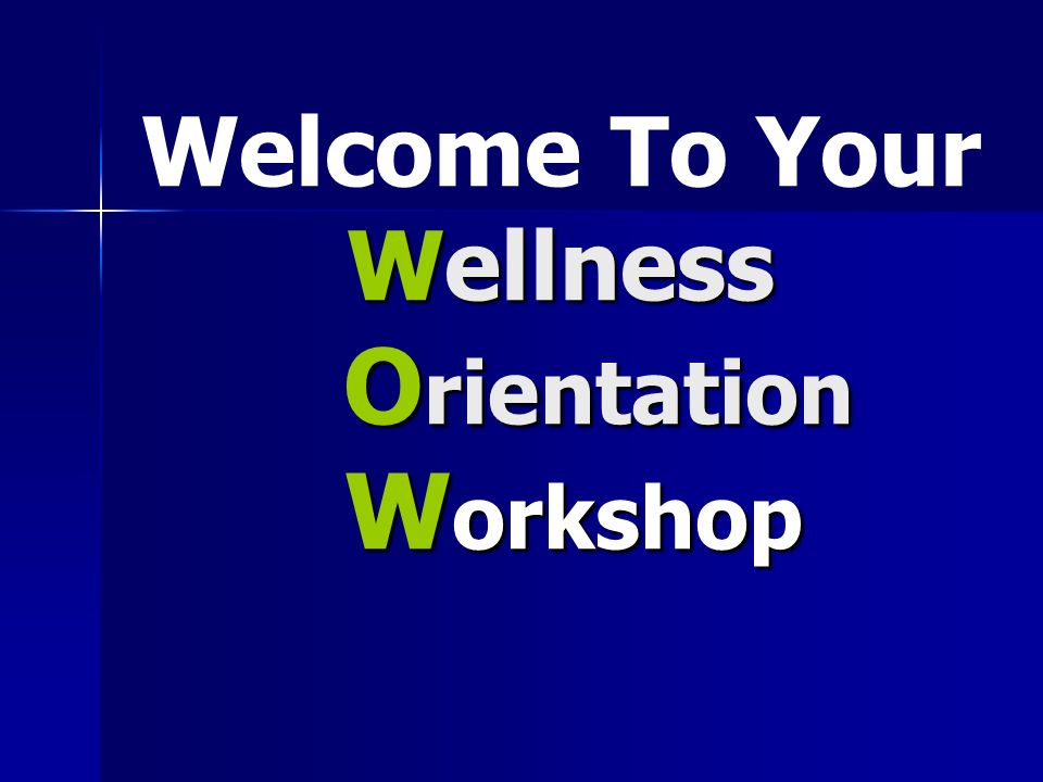Wellness O rientation W orkshop Welcome To Your Wellness O rientation W orkshop