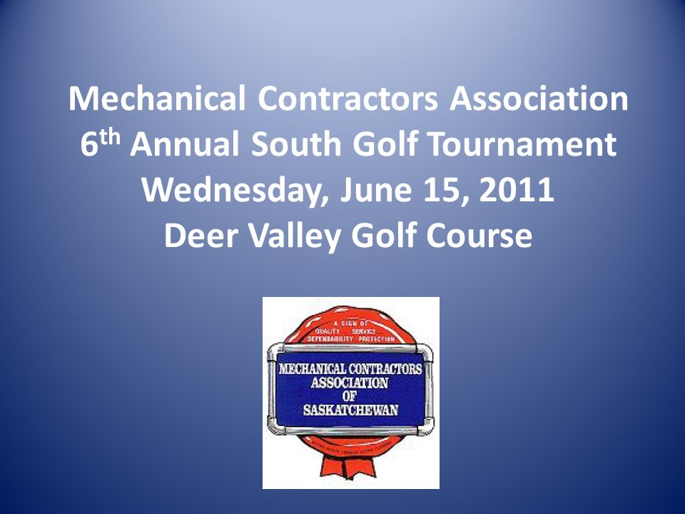 Mechanical Contractors Association 6 th Annual South Golf Tournament Wednesday, June 15, 2011 Deer Valley Golf Course
