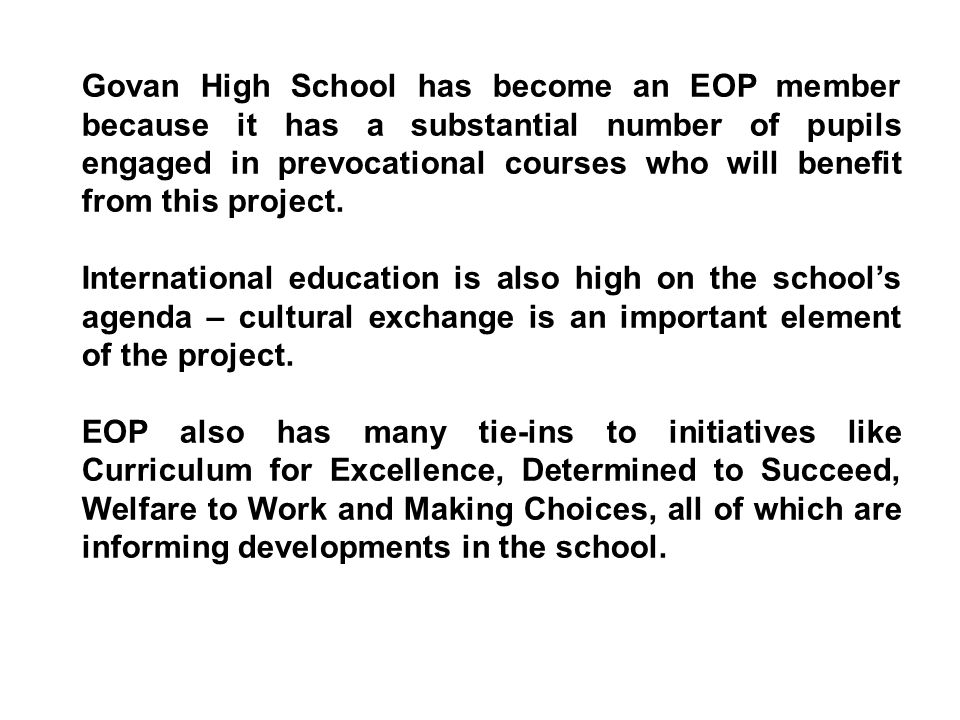 Govan High School has become an EOP member because it has a substantial number of pupils engaged in prevocational courses who will benefit from this p