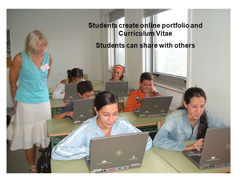 Students create online portfolio and Curriculum Vitae Students can share with others