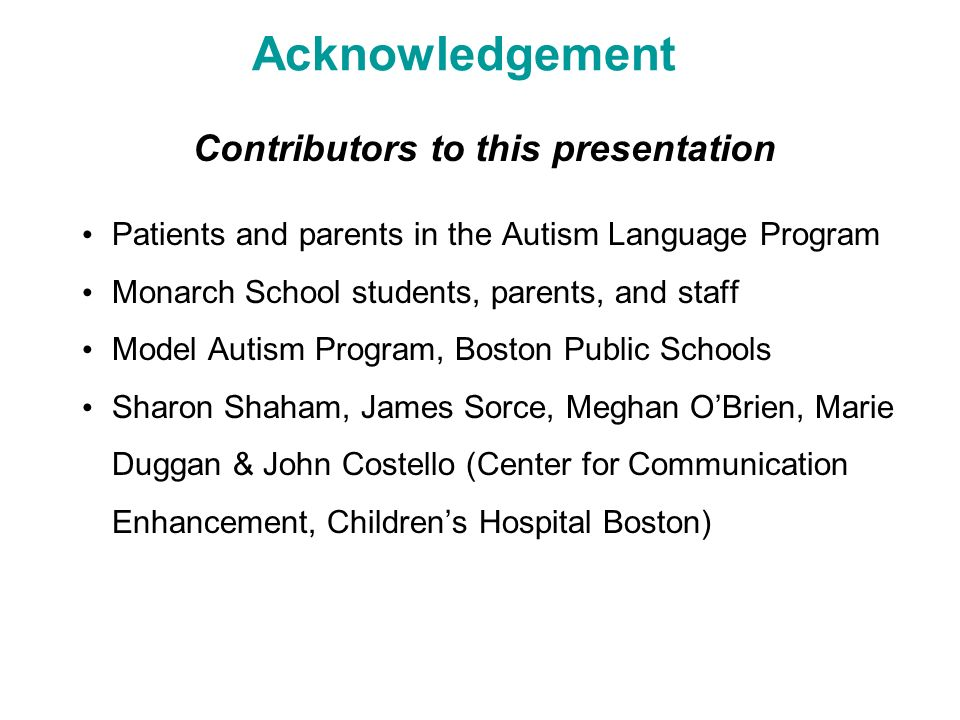 Acknowledgement Contributors to this presentation Patients and parents in the Autism Language Program Monarch School students, parents, and staff Mode