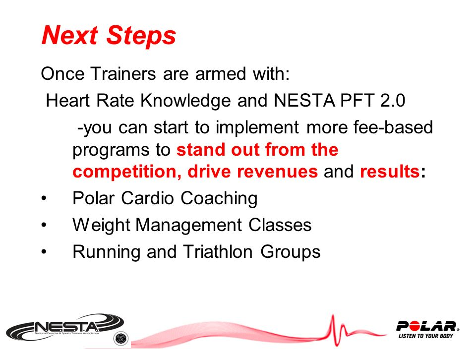 –Trainers will learn the benefits of heart rate technology Improved performance Improved efficiency Increased motivation Increased knowledge Adaptability Accountability Objective assessment Objective training PFT 2.0 : Educating Trainers in a New Way
