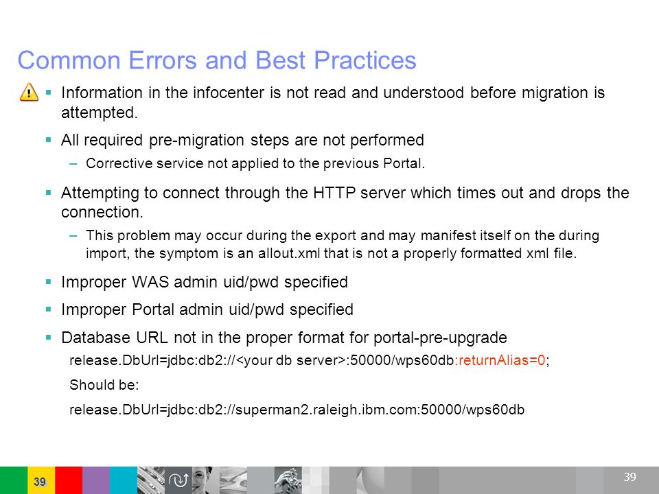 39 Common Errors and Best Practices Information in the infocenter is not read and understood before migration is attempted. All required pre-migration