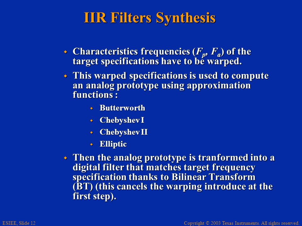 Copyright © 2003 Texas Instruments. All rights reserved. ESIEE, Slide 12 IIR Filters Synthesis Characteristics frequencies (F p, F a ) of the target s
