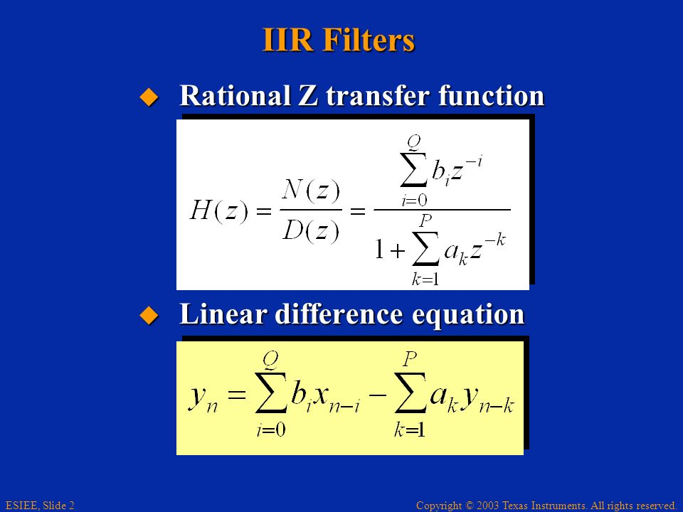 Copyright © 2003 Texas Instruments. All rights reserved. ESIEE, Slide 2 IIR Filters Rational Z transfer function Rational Z transfer function Linear d