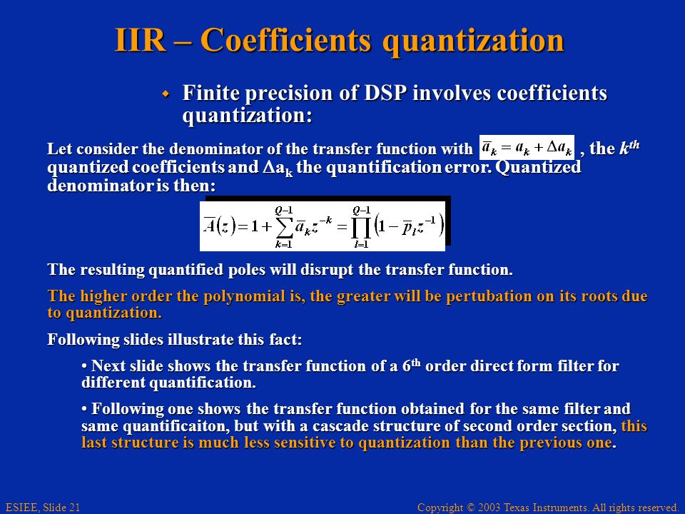 Copyright © 2003 Texas Instruments. All rights reserved. ESIEE, Slide 21 IIR – Coefficients quantization Finite precision of DSP involves coefficients