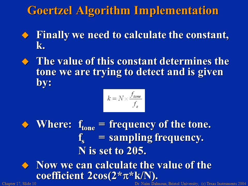 Dr. Naim Dahnoun, Bristol University, (c) Texas Instruments 2004 Chapter 17, Slide 9 Goertzel Algorithm Implementation