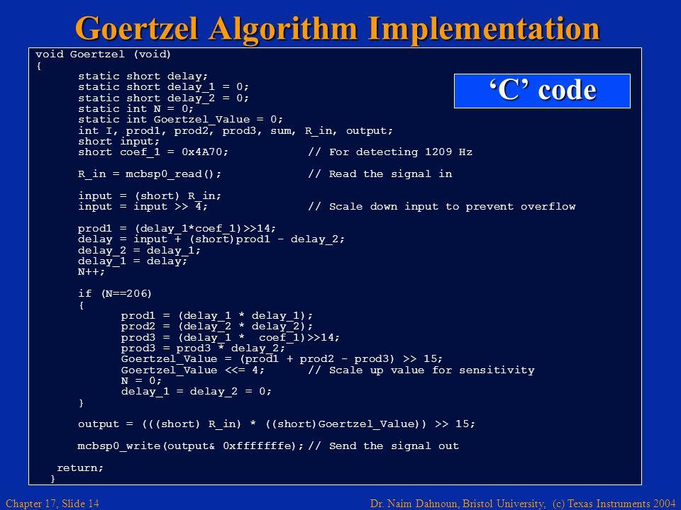 Dr. Naim Dahnoun, Bristol University, (c) Texas Instruments 2004 Chapter 17, Slide 13 |Y k (N) | 2 = Q 2 (N) + Q 2 (N-1) - coeff*Q(N)*Q(N-1) Goertzel