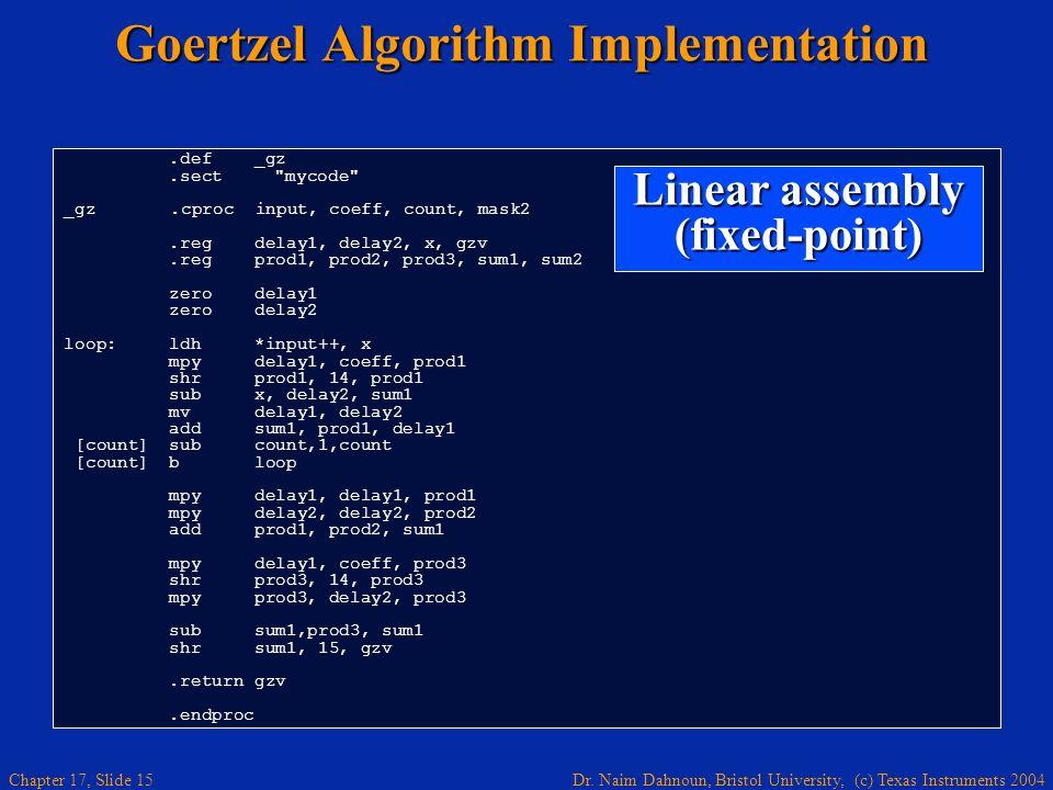 Dr. Naim Dahnoun, Bristol University, (c) Texas Instruments 2004 Chapter 17, Slide 14 Goertzel Algorithm Implementation void Goertzel (void) { static