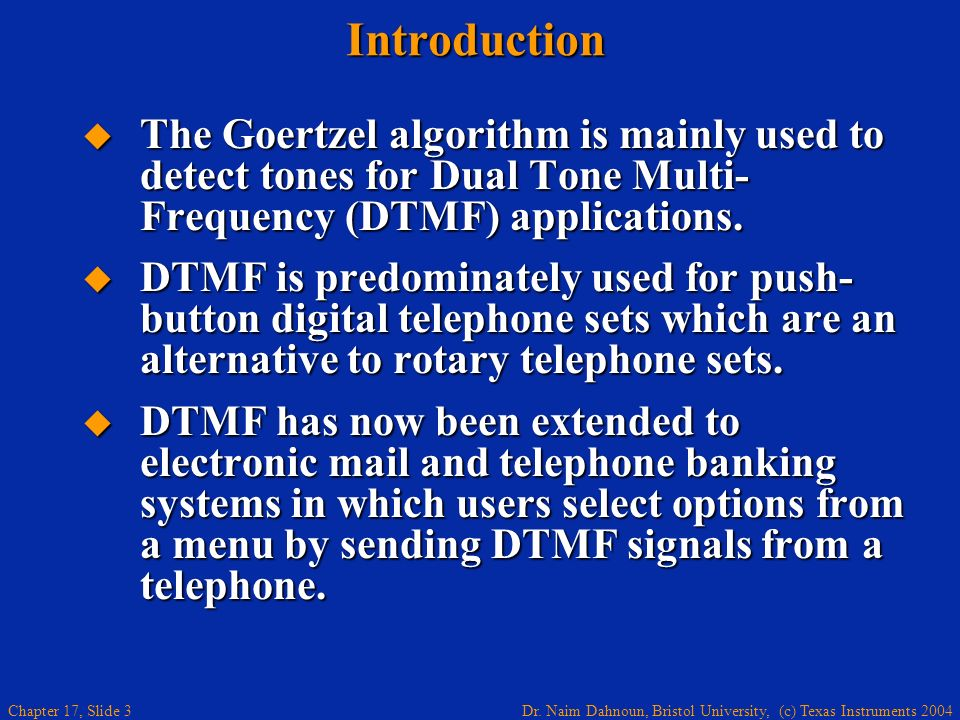 Dr. Naim Dahnoun, Bristol University, (c) Texas Instruments 2004 Chapter 17, Slide 2 Learning Objectives Introduction to DTMF signaling and tone gener