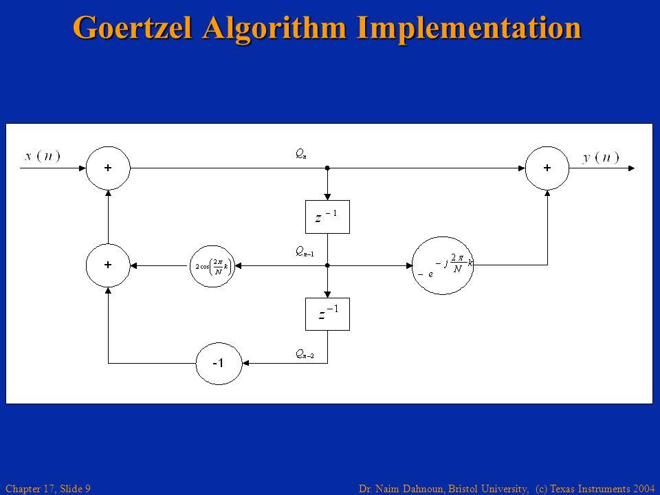 Dr. Naim Dahnoun, Bristol University, (c) Texas Instruments 2004 Chapter 17, Slide 8 To implement the Goertzel algorithm the following equations are r