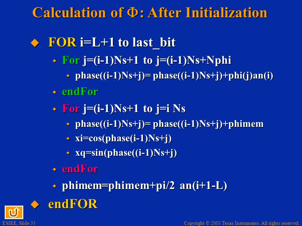 Copyright © 2003 Texas Instruments. All rights reserved. ESIEE, Slide 33 Calculation of : After Initialization FOR i=L+1 to last_bit FOR i=L+1 to last