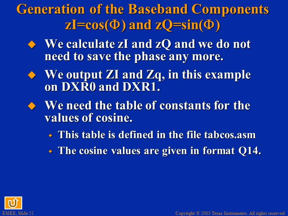 Copyright © 2003 Texas Instruments. All rights reserved. ESIEE, Slide 51 Generation of the Baseband Components zI=cos( ) and zQ=sin( ) We calculate zI