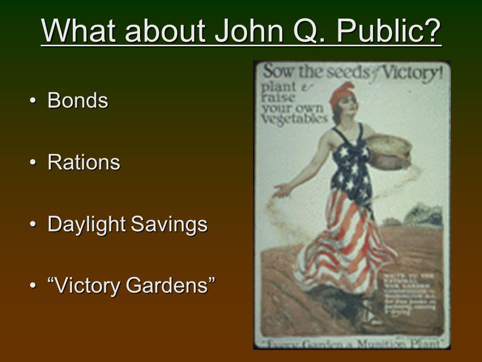 What about John Q. Public? BondsBonds RationsRations Daylight SavingsDaylight Savings Victory GardensVictory Gardens